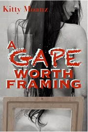 A Gape Worth Framing by Kitty Moanz