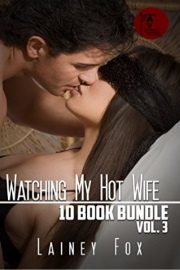 Watching My Hot Wife - 10 Book Bundle Vol 3 by Lainey Fox