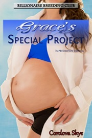 Grace's Special Project: Impregnation Erotica - Billionaire Breeding Club Book 1 by Cordova Skye