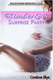 Kimberly's Surprise Party: Impregnation Erotica - Billionaire Breeding Club Book 3 by Cordova Skye