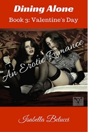 Dining Alone Book 3: Valentine's Day - An Erotic Romance by Isabella Belucci