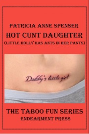 Hot Cunt Daughter: Little Holly Has Ants In Her Pants! by Patricia Anne Spenser