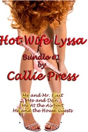 Hot Wife Lyssa: Bundle #1 by Callie Press