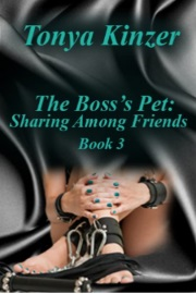 Sharing Among Friends: The Boss's Pet Book 3 by Tonya Kinzer