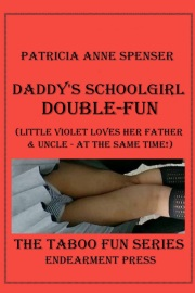 Daddy's Schoolgirl Double-Fun: Little Violet Loves Her Father And Uncle - At The Same Time! by Patricia Anne Spenser