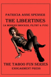 The Libertines: A Modern Shocker, Filthy And Fun by Patricia Anne Spenser