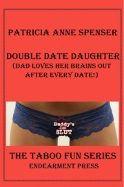 Double Date Daughter: Dad Loves Her Brains Out After Every Date! by Patricia Anne Spenser