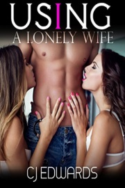 Using A Lonely Wife by C. J. Edwards