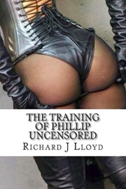 The Training Of Phillip Uncensored by Mr Richard J Lloyd