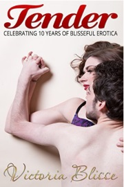 Tender: Celebrating 10 Years Of Blisseful Erotica by Victoria Blisse