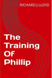 The Training Of Phillip by Mr Richard J Lloyd