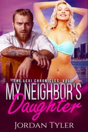 My Neighbor's Daughter: The Lexi Chronicles Book 1 by Jordan Tyler