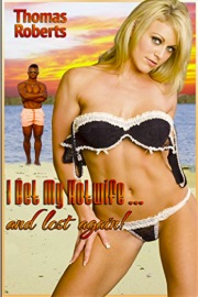 I Bet My Hotwife…And Lost Again! by Thomas Roberts
