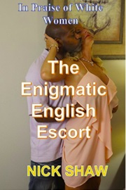 The Enigmatic English Escort: In Praise Of White Women by Nick Shaw