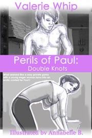 Perils of Paul: Double Knots by Valerie Whip