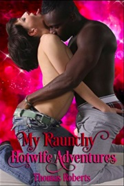 My Raunchy Hotwife Adventures by Thomas Roberts