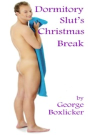 Dormitory Slut's Christmas Break by George Boxlicker