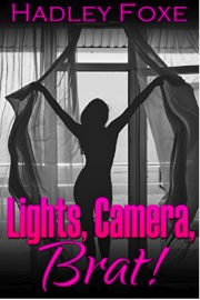 Lights, Camera, Brat! by Hadley Foxe