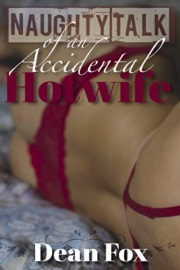 Naughty Talk Of An Accidental Hotwife by Dean Fox