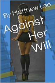Against Her Will by Matthew Lee
