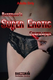 Bakerman's Super Erotic Compilation by Bakerman
