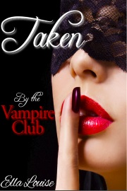 Taken By The Vampire Club by Ella Louise