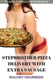 Stepbrother Pizza Delivery With Extra Sausage: Taboo Forbidden Romance by Malory Chambers