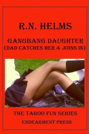 Gangbang Daughter: Dad Catches Her And Joins In by R. N. Helms