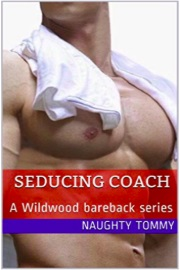 Seducing Coach: A Wildwood Bareback Series  by Naughty Tommy