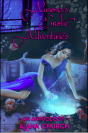 Aurora's Erotic Adventures: An Anthology by Alana Church