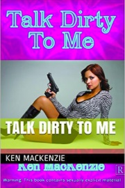 Talk Dirty To Me by Ken MacKenzie