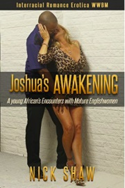 Joshua's Awakening: A Young African's Encounters With Mature Englishwomen by Nick Shaw