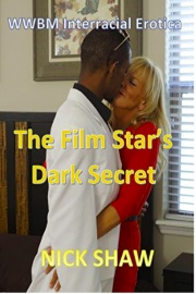 The Film Star's Dark Secret: WWBM Interracial Erotica by Nick Shaw