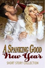 A Spanking Good New Year: Short Story Collection  by Adaline Raine And Others