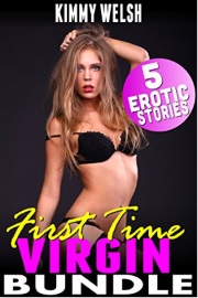 First Time Virgin Bundle: 5 Erotic Stories by Kimmy Welsh