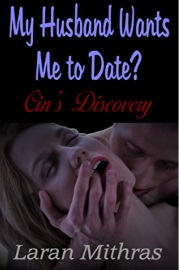 My Husband Wants Me To Date?: Cin's Discovery by Laran Mithras