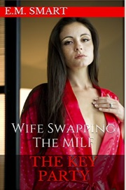 The Key Party: Wife Swapping The MILF by E. M. Smart