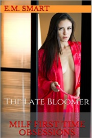 MILF First Time Obsessions: The Late Bloomer by E. M. Smart