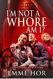 I Am Not A Whore, Am I? Confessions Of A Whore Part 1 by Emme Hor