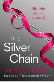 The Silver Chain: Unbreakable Trilogy - Book 1 by Primula Bond