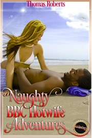 Naughty BBC Hotwife Adventures by Thomas Roberts