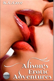 Alison's Erotic Adventures by K.C. Cave