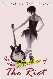 In the Shadow of The Riot: Punks On Tour by Delores Swallows