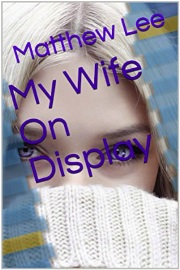 My Wife On Display  by Matthew Lee