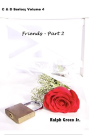 Friends, Part 2:  C & D Series Book 4 by Ralph Greco, Jr.