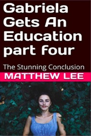 Gabriela Gets An Education -  Part Four: The Stunning Conclusion by Matthew Lee