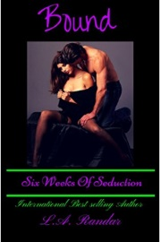 Bound: Six Weeks of Seduction by L. A. Randar