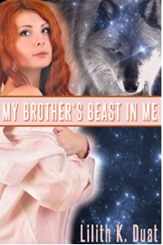 My Brother's Beast In Me by Lilith K. Duat