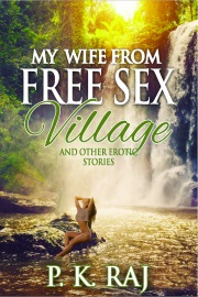 My Wife From Free Sex Village And Other Erotic Stories by P. K. Raj