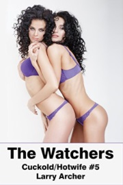 The Watchers: Cuckold/Hotwife Book 5 by Larry Archer